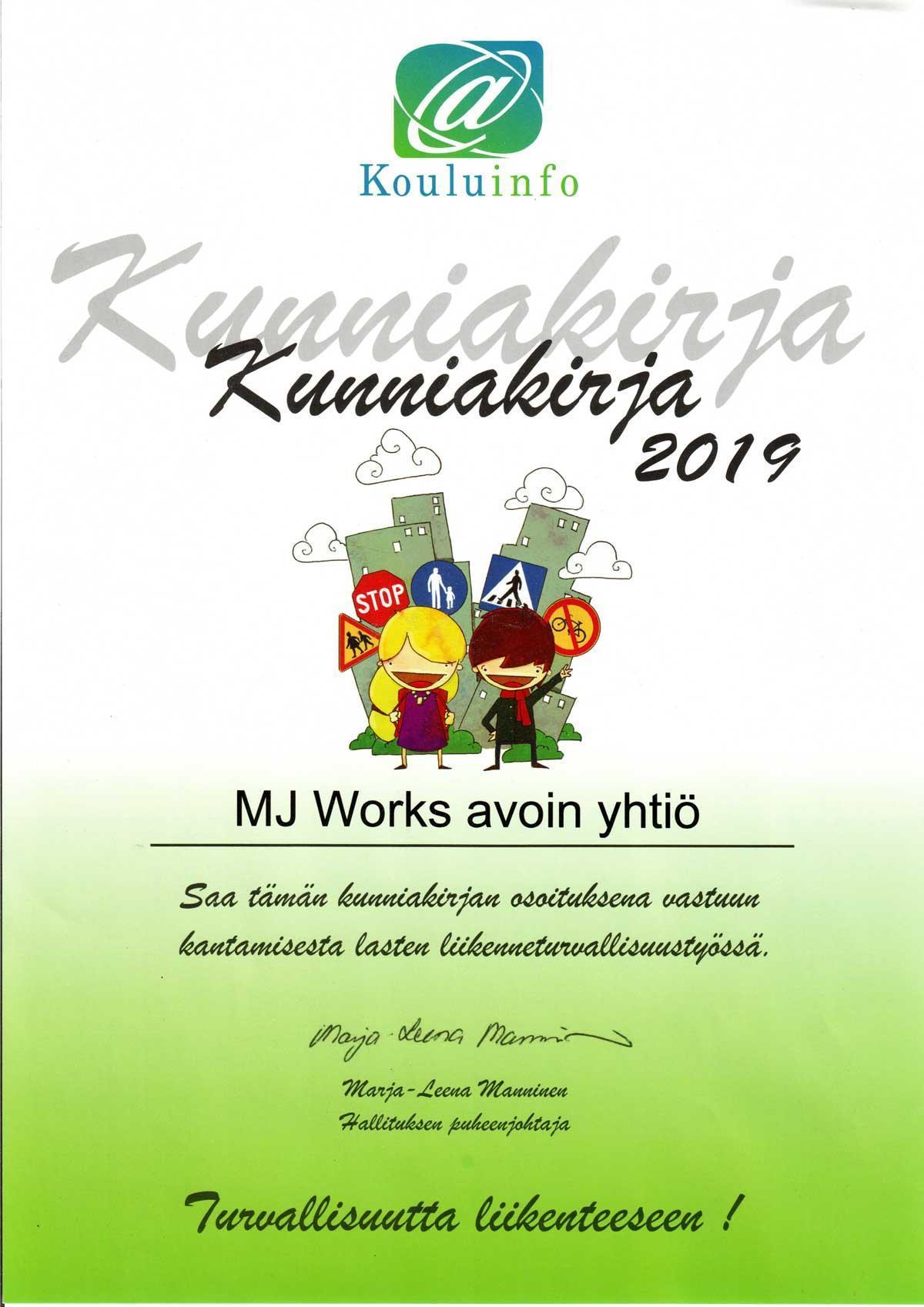 Kouluinfon kunniakirja 2019: MJ Works saa tämän kunniakirjan osoituksena vastuun kantamisesta lasten liikenneturvallisuustyössä.