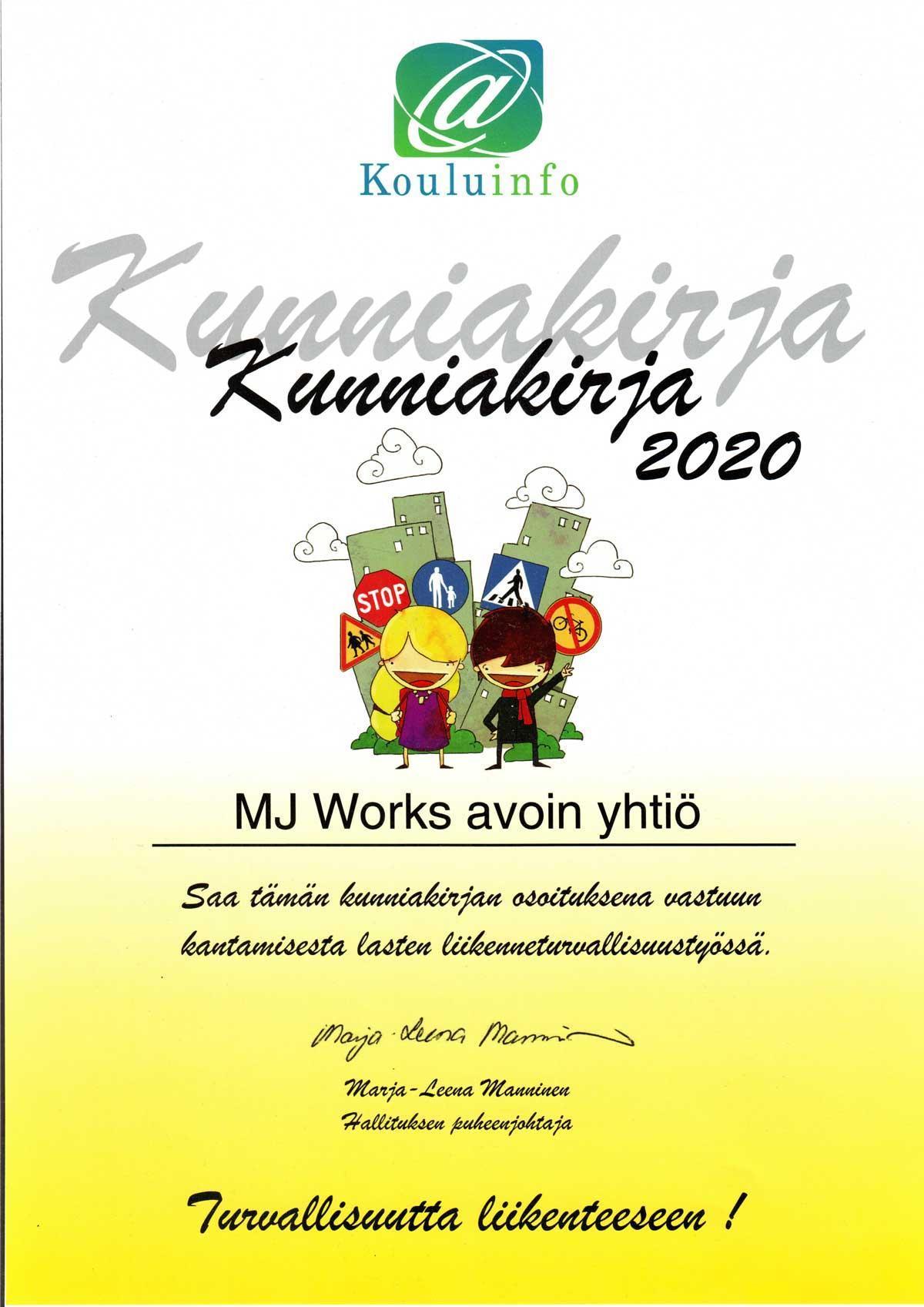 Kouluinfon kunniakirja 2020: MJ Works saa tämän kunniakirjan osoituksena vastuun kantamisesta lasten liikenneturvallisuustyössä.